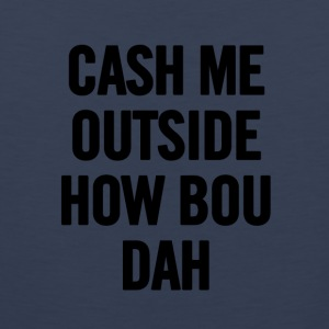 Cash Me Outside Black - Men's Premium Tank Top
