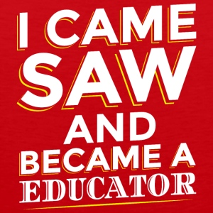 I CAME SAW AND BECAME A EDUCATOR - Männer Premium Tank Top