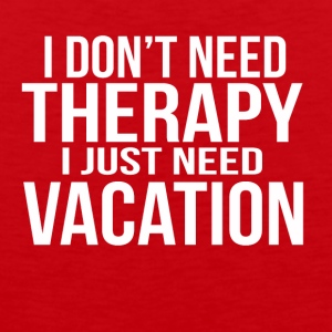 i dont need a therapy i just need my vacation - Men's Premium Tank Top