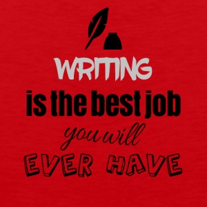 Writing is the best job you will ever have - Männer Premium Tank Top