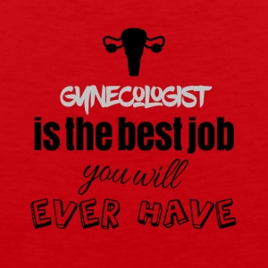 Gynecologist is the best job you will ever have - Männer Premium Tank Top