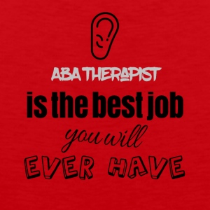 ABA Therapist is the best job you will ever have - Männer Premium Tank Top