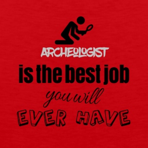 Archeologist is the best job you will ever have - Männer Premium Tank Top