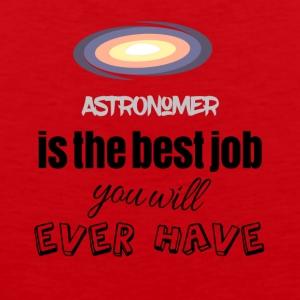 Astronomer is the best job you will ever have - Männer Premium Tank Top