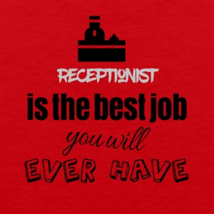 Receptionist is the best job you will ever have - Männer Premium Tank Top