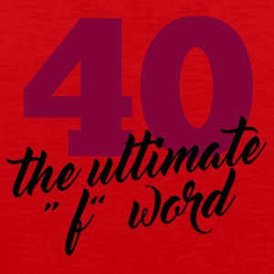 "40th Birthday: 40 - The Ultimate ""F"" WORD - Men's Premium Tank Top"