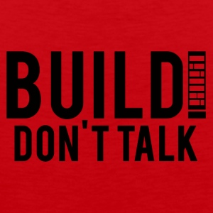 Architekt / Architektur: Build! Don´t Talk. - Männer Premium Tank Top