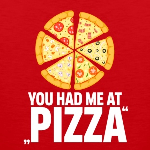 Pizza! You had me at pizza - Men's Premium Tank Top