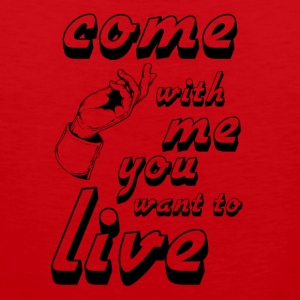 come with me if you want to live - Men's Premium Tank Top