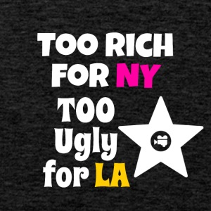 Too rich for New York and too ugly for Los Angeles - Männer Premium Tank Top