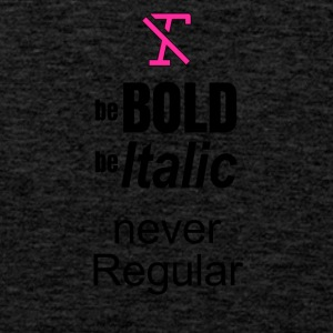 Be BOLD Be ITALIC BUT NEVER REGULAR - Männer Premium Tank Top