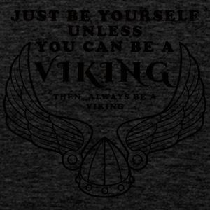 Wikinger: Just Be Yourself Unless You Can Be A - Männer Premium Tank Top