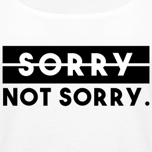 Sorry, not sorry. - Frauen Premium Tank Top