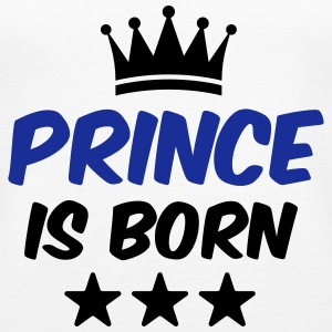 Prince is Born - Baby T-Shirt - Birth T-Shirt - Women's Premium Tank Top