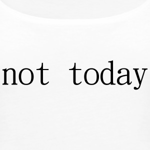 Not Today - Frauen Premium Tank Top