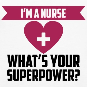 I 'm A Nurse What' s Your Superpower - Women's Premium Tank Top