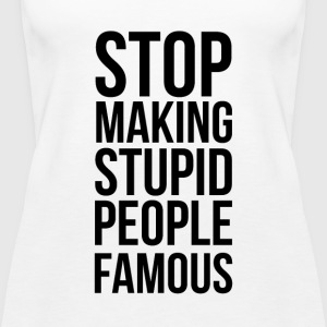 Stop Making Stupid People Famous - Women's Premium Tank Top