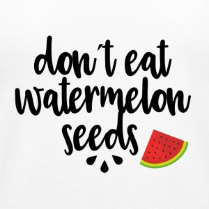 Dont eat watermelon seeds - black - Women's Premium Tank Top