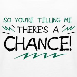 There s a chance - Motivation - Frauen Premium Tank Top