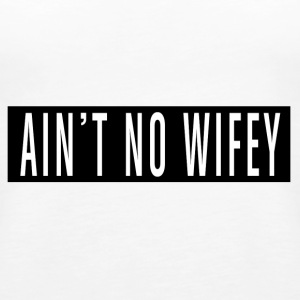 Is not No Wifey - Frauen Premium Tank Top