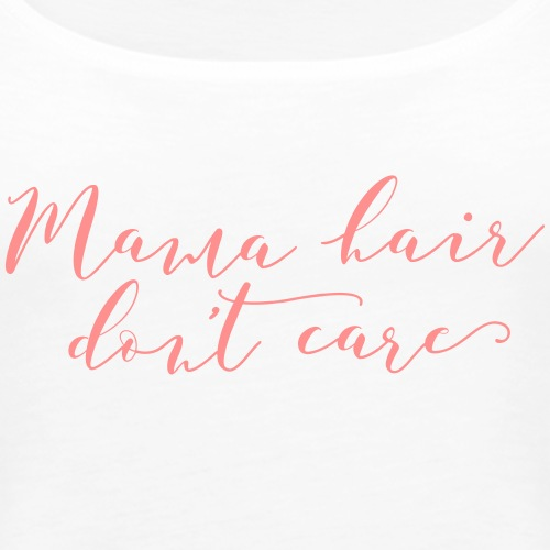 Mama Hair Dont Care - Women's Premium Tank Top