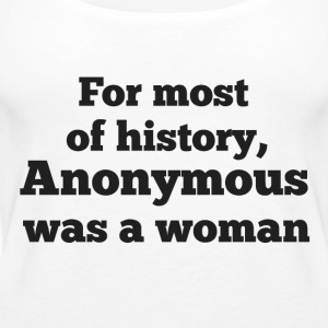 For most of history, Anonymous was a woman - Camiseta de tirantes premium mujer