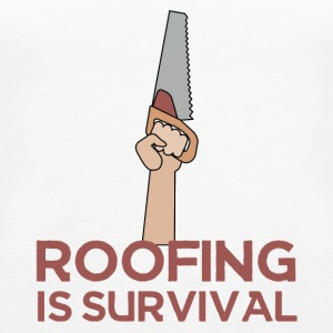 Roofing: Roofing Is Survival. - Women's Premium Tank Top