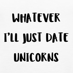 Whatever. I'll just date unicorns - Women's Premium Tank Top