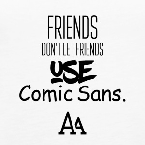 Friends do not let other friends use Comic Sans MS - Women's Premium Tank Top