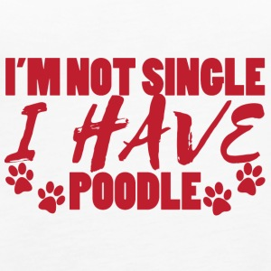 Hund / Pudel: I´m Not Single, I Have Poodle. - Frauen Premium Tank Top