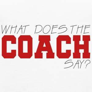 Coach / Coach: What Does The Coach Say? - Women's Premium Tank Top