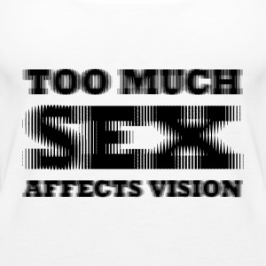 Too much sex Affect vision - Women's Premium Tank Top