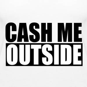 cash me outside - Frauen Premium Tank Top