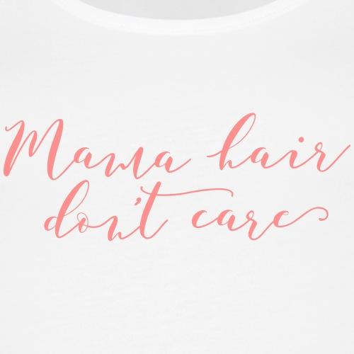 Mama Hair Dont Care - Women's Premium Tank Top