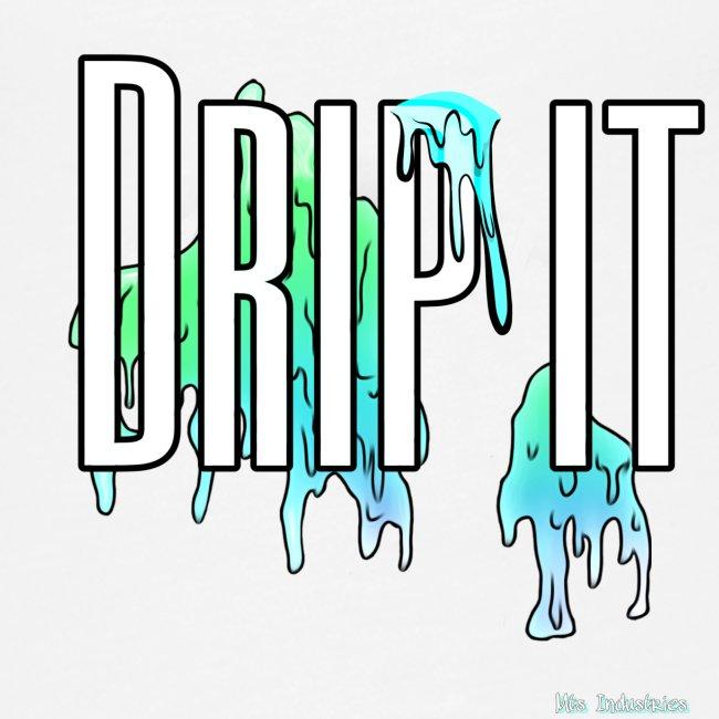 drip it