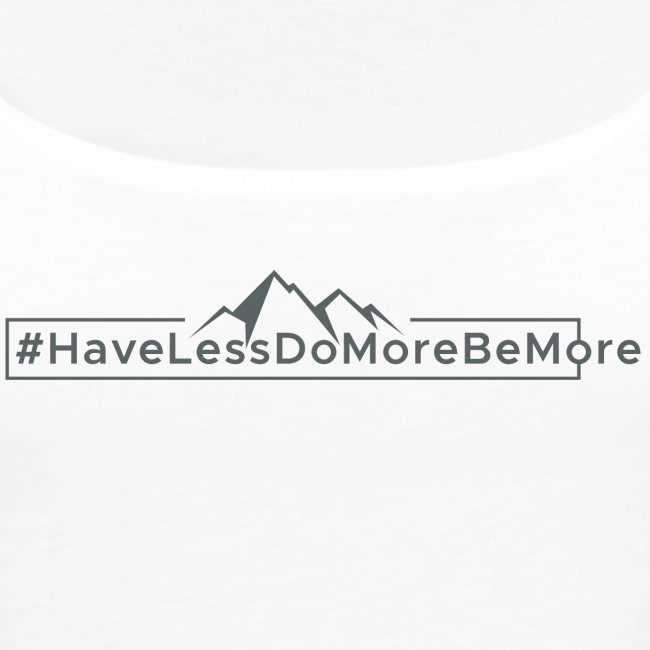 Have Less Do More Be More Grau