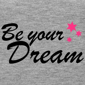 be your dream spreadshirt - Women's Premium Tank Top