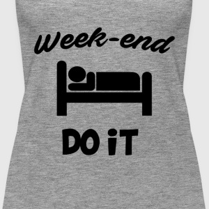 Week end do it - Women's Premium Tank Top