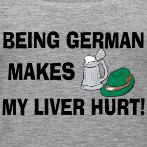Being German Makes My Liver Hurt - Women's Premium Tank Top