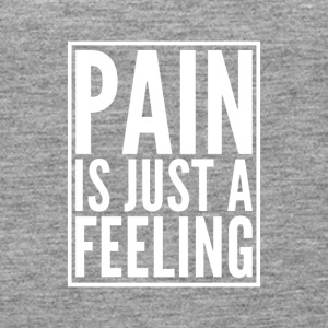Pain is just a feeling - Women's Premium Tank Top
