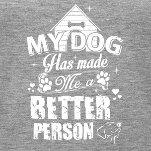 my dog has made a better person - Frauen Premium Tank Top
