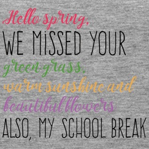Springbreak / Springbreak: Hello Spring, we miss - Women's Premium Tank Top