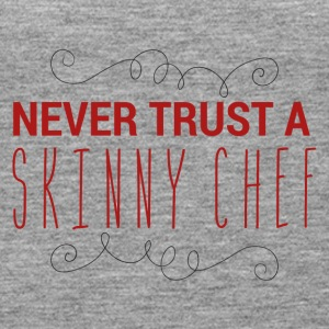 Cook / Chef: Never Trust A Skinny Chef - Premium singlet for kvinner