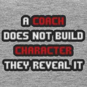 Coach / Trainer: A Coach Does Not Build Character - Women's Premium Tank Top