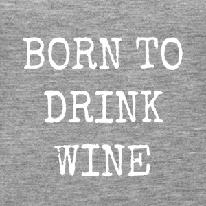 born to drink wine - Women's Premium Tank Top