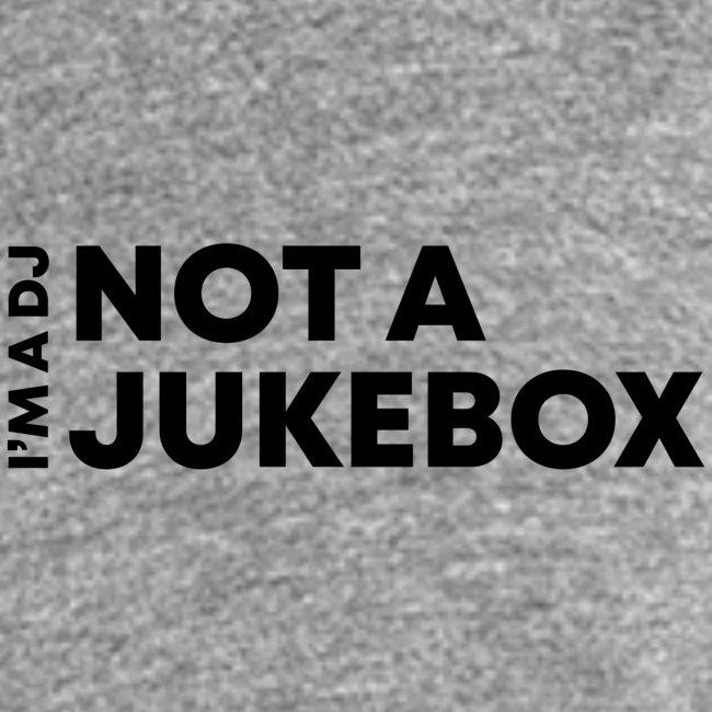 I'M A DJ NOT A JUKEBOX