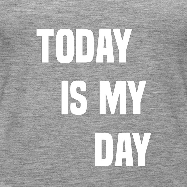 TODAY IS MY DAY