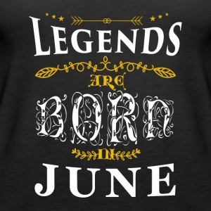 Birthday June legends born gift birth - Women's Premium Tank Top