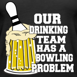 Bowling Our Drinking Team Has A Bowling Problem - Women's Premium Tank Top