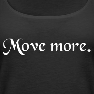 Coole Shirts/Accessoires Move More - Frauen Premium Tank Top